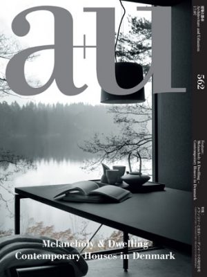 a+u 2017:07 Melancholy & Dwelling - Contemporary Houses in Denmark