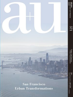 a+u 2018:04  Feature: San Francisco-Urban Transformations